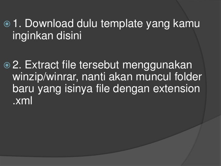1. Download dulu template yang kamu inginkan disini<br />2. Extract file tersebut menggunakan winzip/winrar, nanti akan mu...