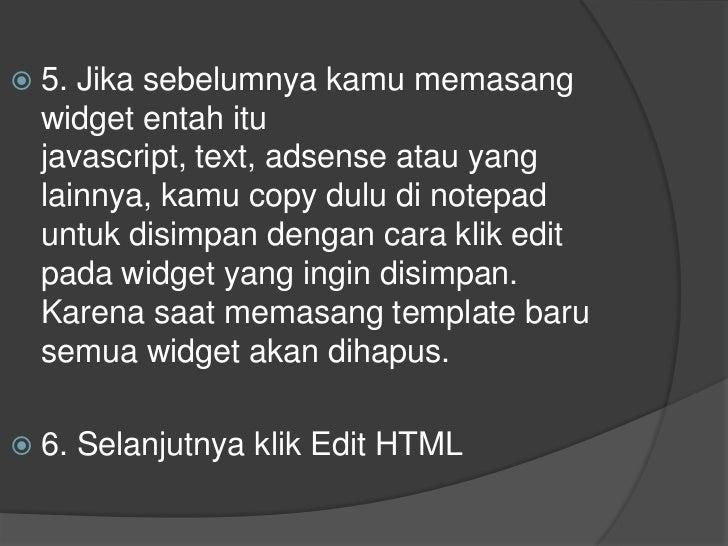 5. Jika sebelumnya kamu memasang widget entah itu javascript, text, adsense atau yang lainnya, kamu copy dulu di notepad u...