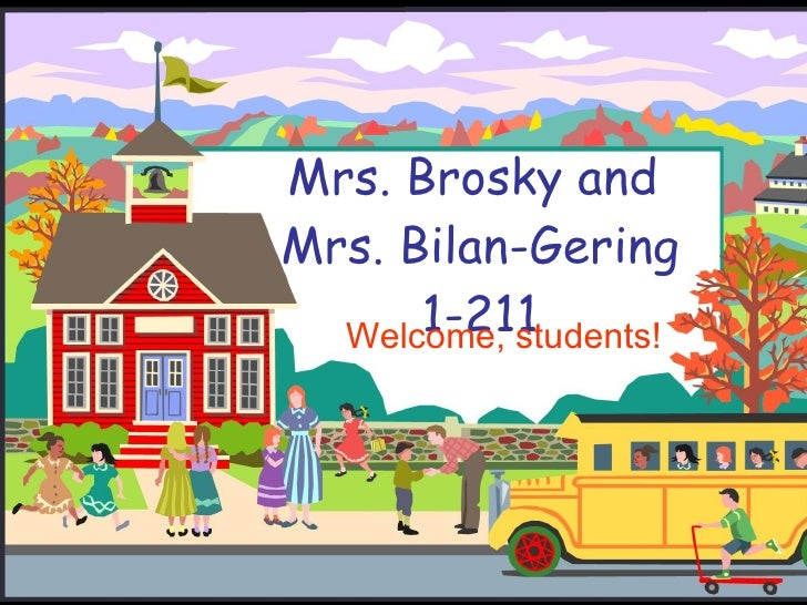 Mrs. Brosky and  Mrs. Bilan-Gering 1-211 Welcome, students!