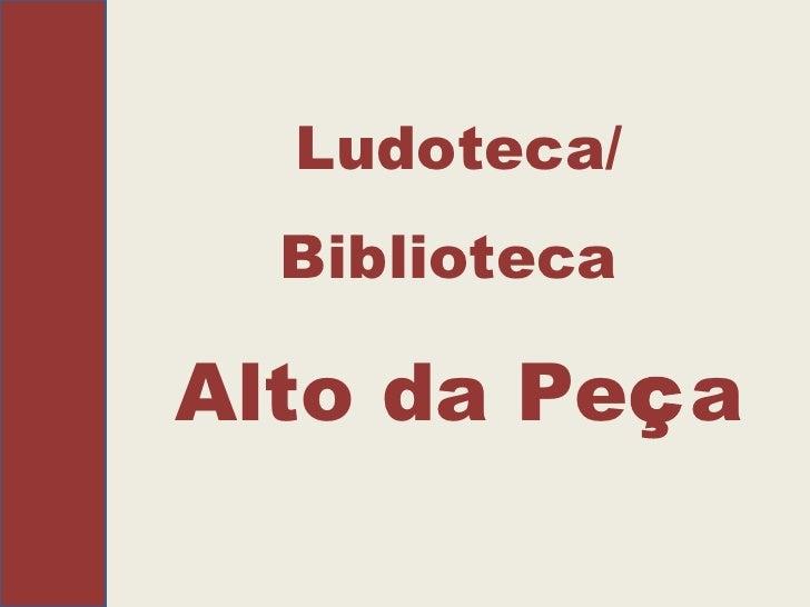 Ludoteca/ Biblioteca   Alto da Pe ç a