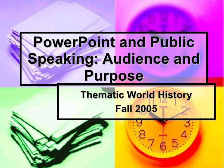 PowerPoint and Public Speaking: Audience and Purpose Thematic World History Fall 2005