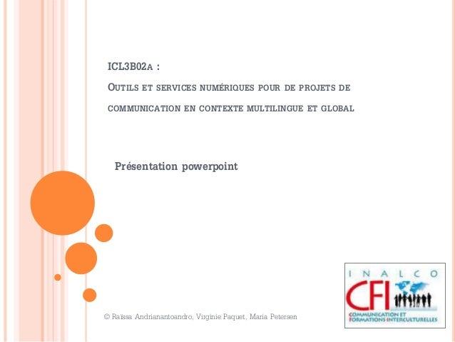ICL3B02A : OUTILS ET SERVICES NUMÉRIQUES POUR DE PROJETS DE COMMUNICATION EN CONTEXTE MULTILINGUE ET GLOBAL Présentation p...