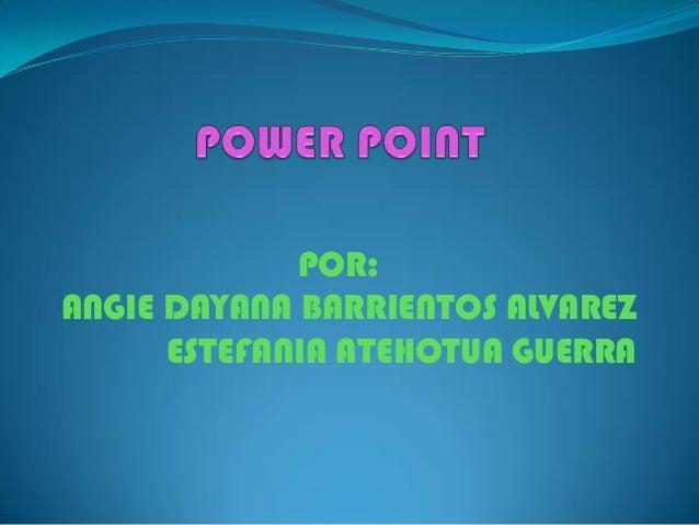 POR:ANGIE DAYANA BARRIENTOS ALVAREZ      ESTEFANIA ATEHOTUA GUERRA