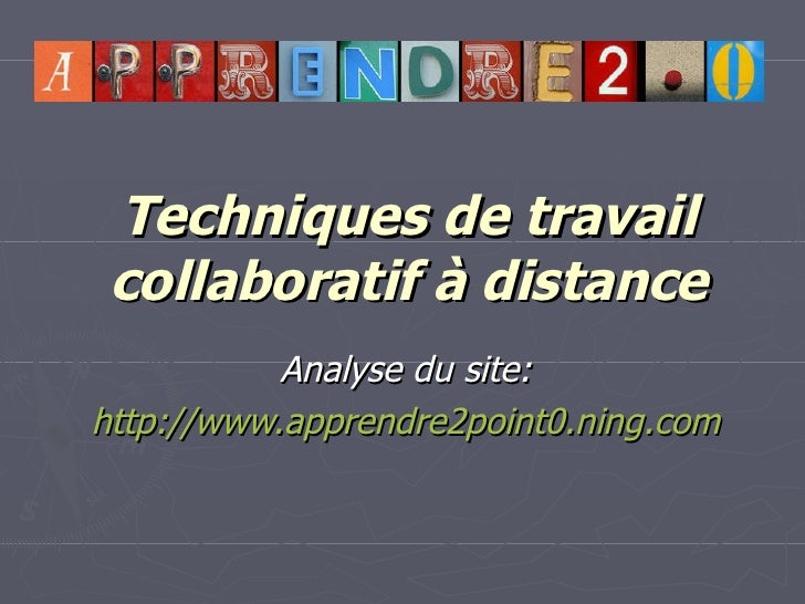 Techniques de travail collaboratif à distance Analyse du site: http://www.apprendre2point0.ning.com