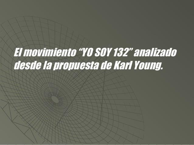 """El movimiento """"YO SOY 132"""" analizado desde la propuesta de Karl Young."""