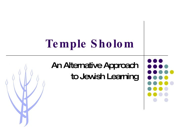 Temple Sholom   An Alternative Approach to Jewish Learning