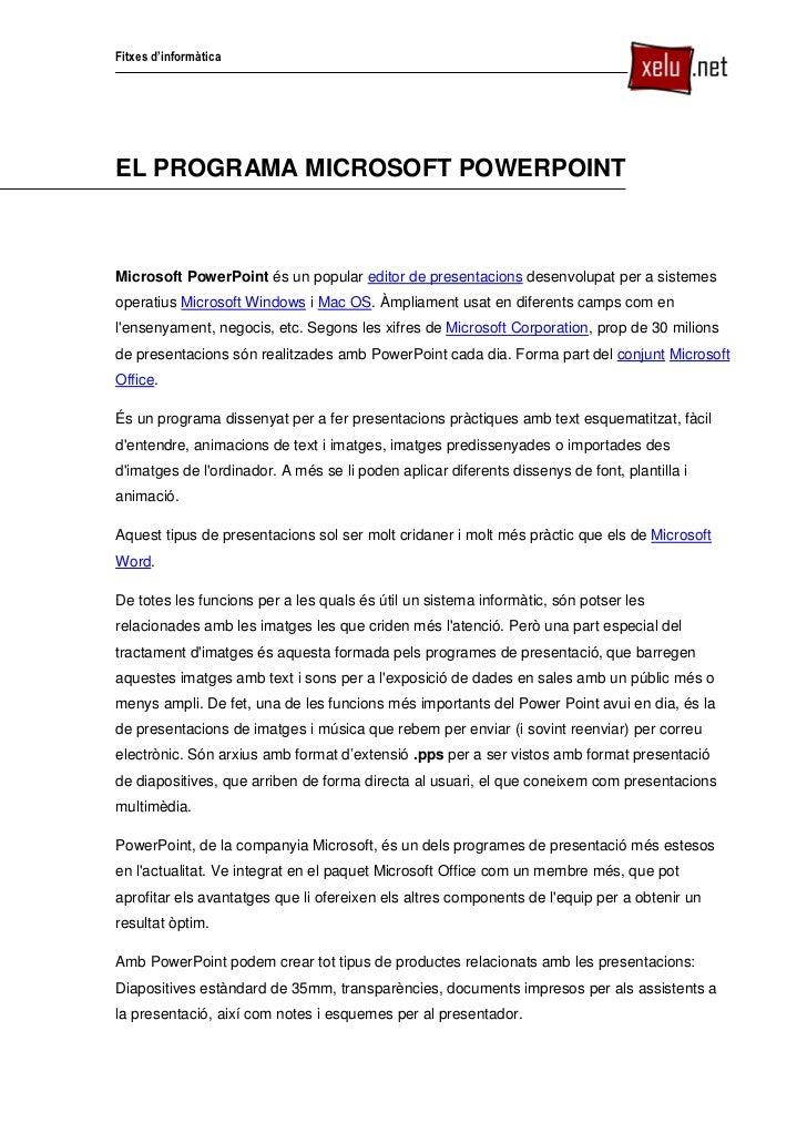 Fitxes d'informàticaEL PROGRAMA MICROSOFT POWERPOINTMicrosoft PowerPoint és un popular editor de presentacions desenvolupa...