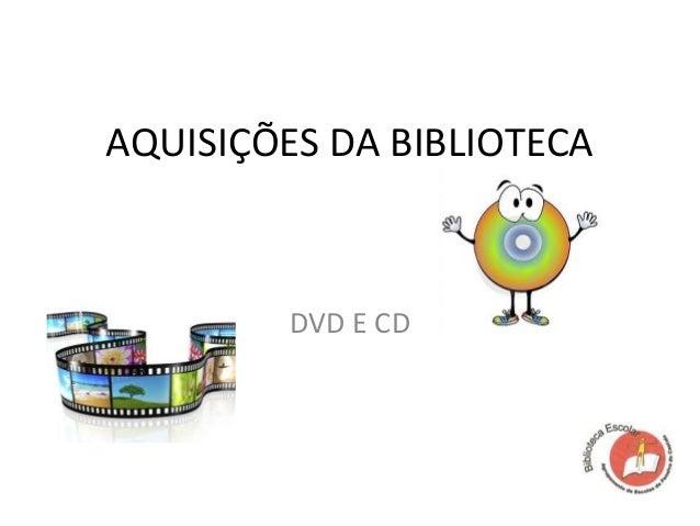 AQUISIÇÕES DA BIBLIOTECA         DVD E CD