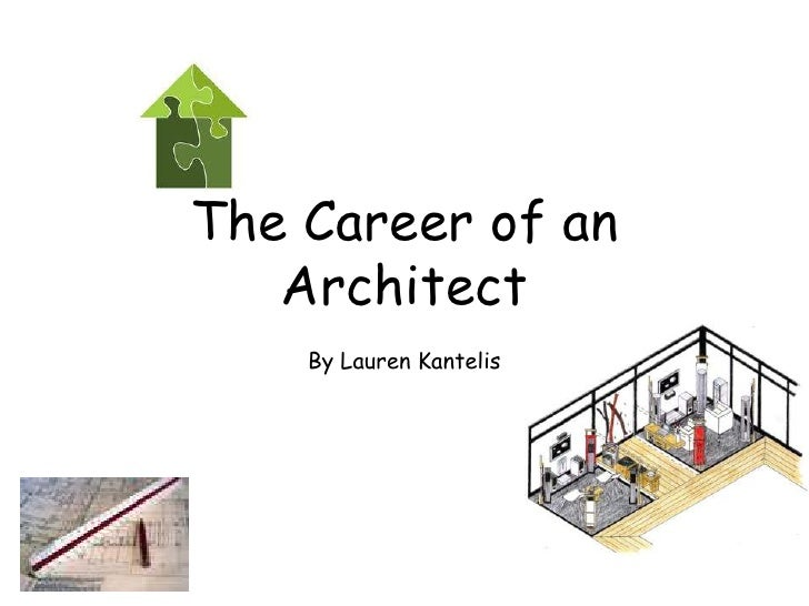 The Career of an Architect<br />By Lauren Kantelis<br />