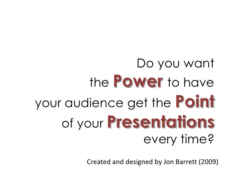 Do you want<br />the Powerto have <br />your audience get the Point<br />of your Presentations<br />every time?<br />Creat...
