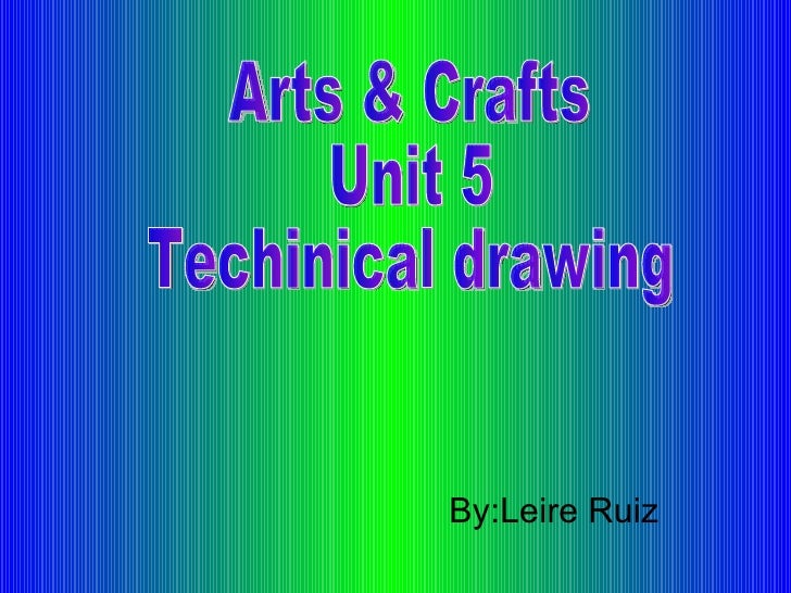 By:Leire Ruiz Arts & Crafts Unit 5 Techinical drawing