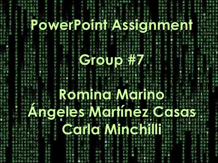 PowerPoint Assignment Group #7 Romina Marino Ángeles Martínez Casas Carla Minchilli
