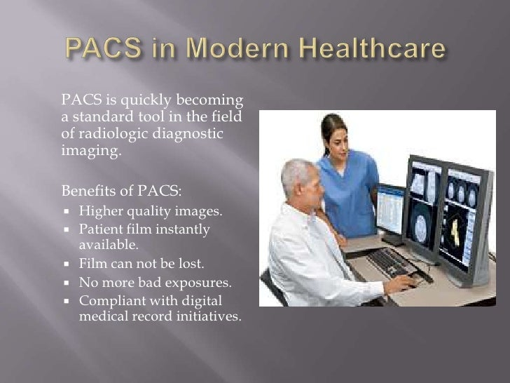 PACS in Modern Healthcare<br />PACS is quickly becoming a standard tool in the field of radiologic diagnostic imaging.<br...