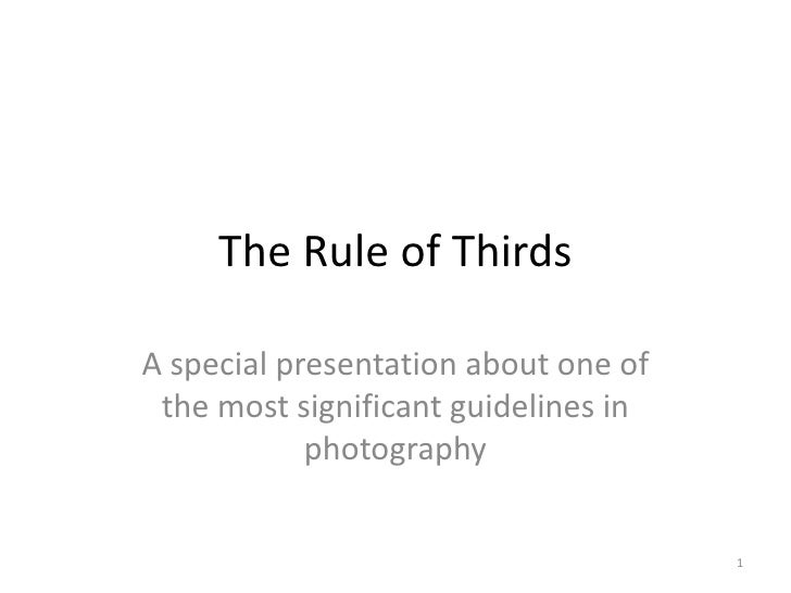 The Rule of Thirds A special presentation about one of the most significant guidelines in photography
