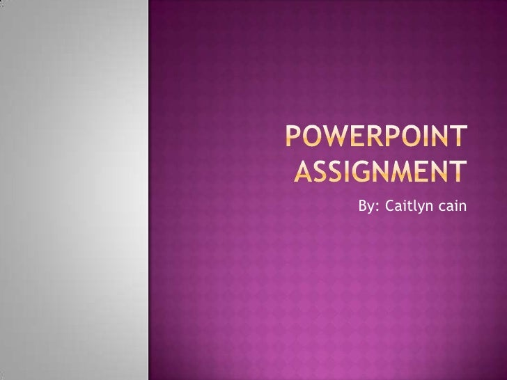 Powerpoint assignment<br />By: Caitlyn cain<br />