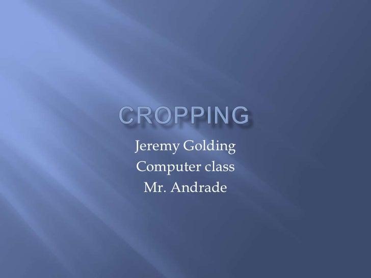 Jeremy GoldingComputer class  Mr. Andrade