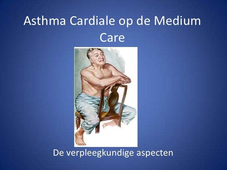 Asthma Cardiale op de Medium Care<br />De verpleegkundigeaspecten<br />