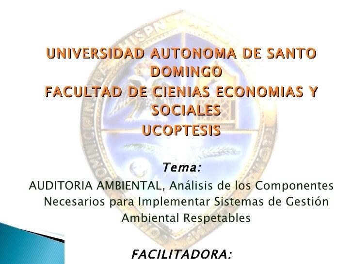 <ul><li>UNIVERSIDAD AUTONOMA DE SANTO DOMINGO </li></ul><ul><li>FACULTAD DE CIENIAS ECONOMIAS Y SOCIALES </li></ul><ul><li...