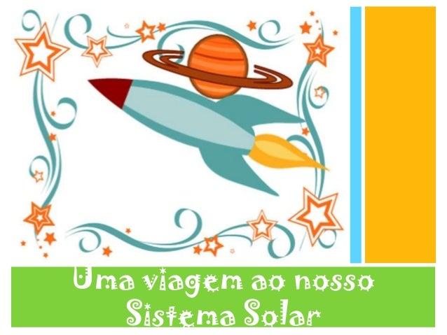 Uma viagem ao nossoSistema Solar