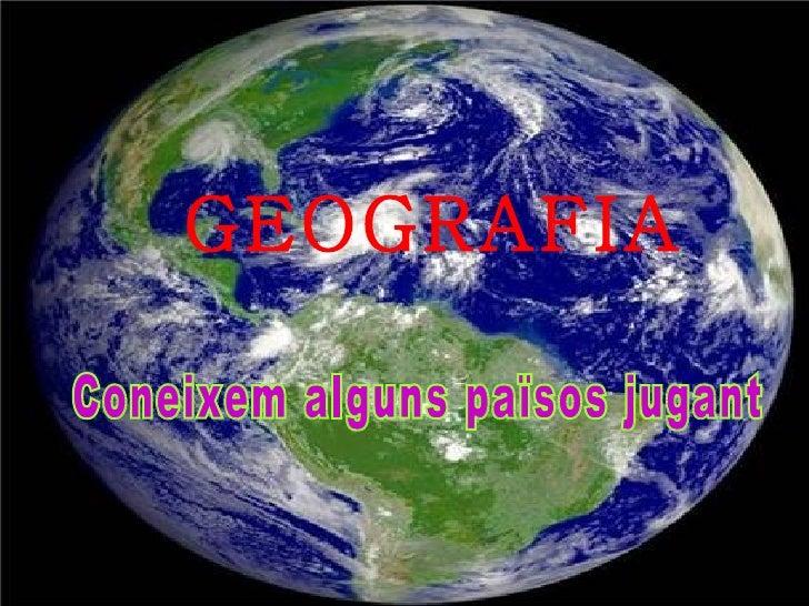 GEOGRAFIA Coneixem alguns països jugant