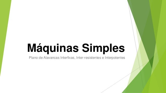 Máquinas Simples Plano de Alavancas Interfixas, Inter-resistentes e Interpotentes