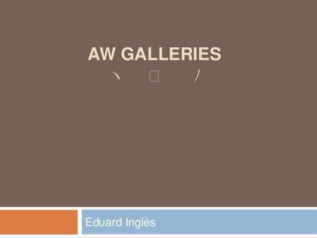 AW GALLERIES ヽ ͜ ノ  Eduard Inglès