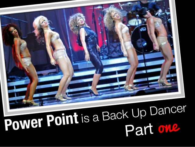 Power Point is a Back Up Dancer  Part one