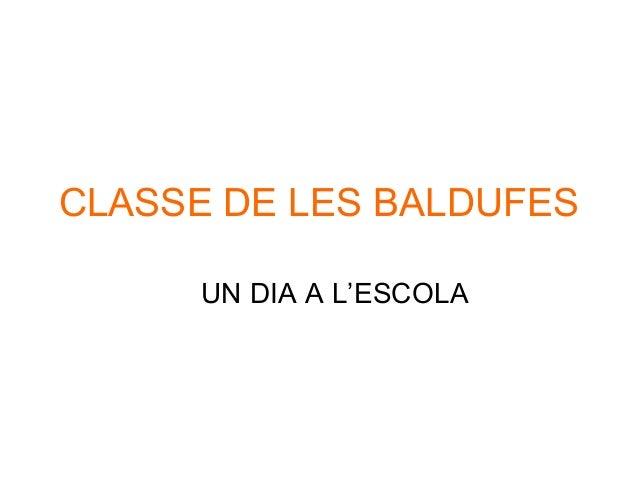 CLASSE DE LES BALDUFES UN DIA A L'ESCOLA