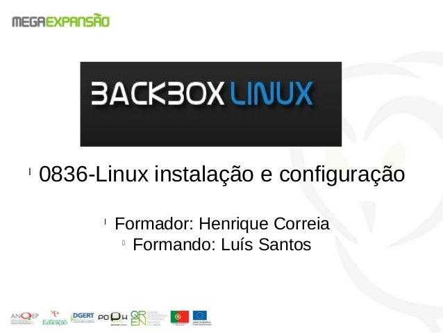 l0836-Linux instalação e configuraçãolFormador: Henrique CorreialFormando: Luís Santos