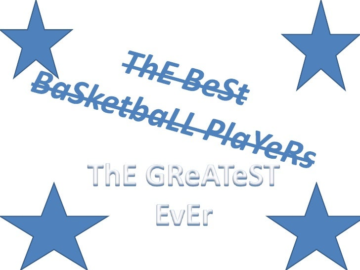 ThE BeSt BaSketbaLL PlaYeRs<br />ThE GReATeST EvEr<br />