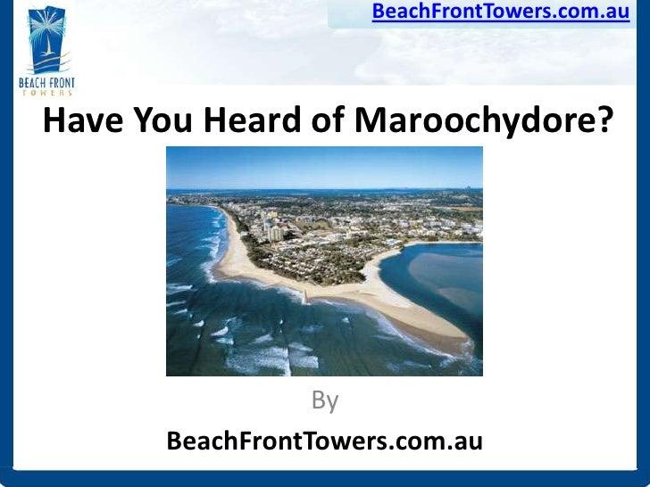 BeachFrontTowers.com.auHave You Heard of Maroochydore?                 By      BeachFrontTowers.com.au