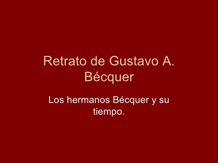 Retrato de Gustavo A. Bécquer Los hermanos Bécquer y su tiempo.