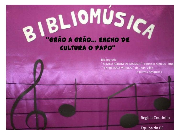 """""""Grão a grão… encho de    cultura o papo""""              Bibliografia:              """" O MEU ÁLBUM DE MÚSICA"""" Professor Geniu..."""