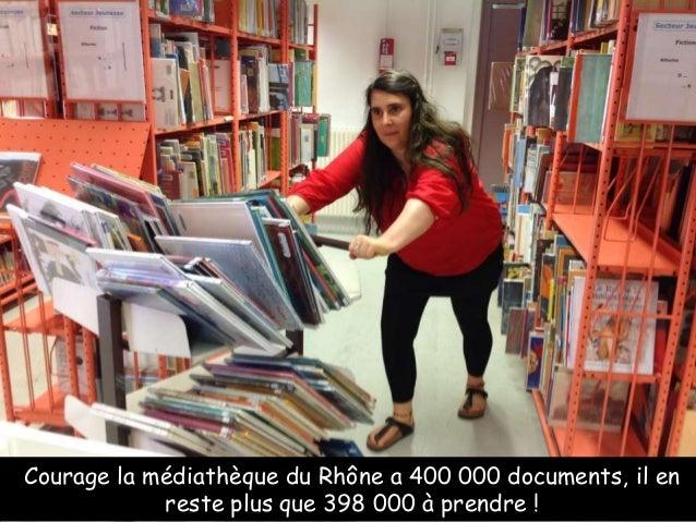 Courage la médiathèque du Rhône a 400 000 documents, il en reste plus que 398 000 à prendre !