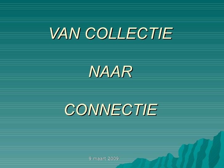 VAN COLLECTIE  NAAR  CONNECTIE 9 maart 2009