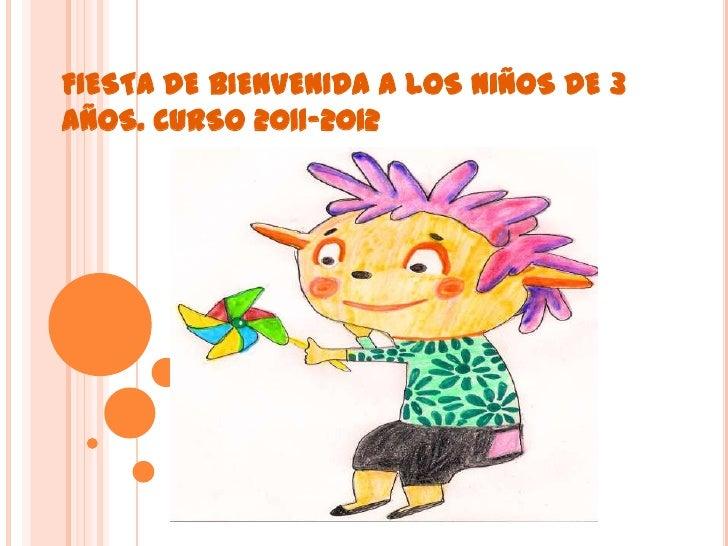 FIESTA DE BIENVENIDA A LOS NIÑOS DE 3AÑOS. CURSO 2011-2012