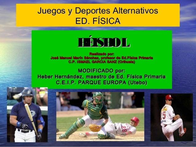 Juegos y Deportes AlternativosJuegos y Deportes Alternativos ED. FÍSICAED. FÍSICA BÉISBOLBÉISBOL Realizado por:Realizado p...