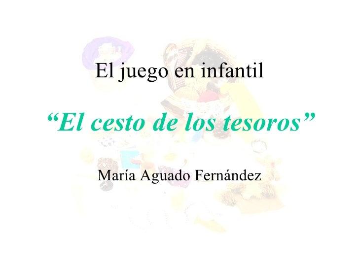 """El juego en infantil """"El cesto de los tesoros"""" María Aguado Fernández"""