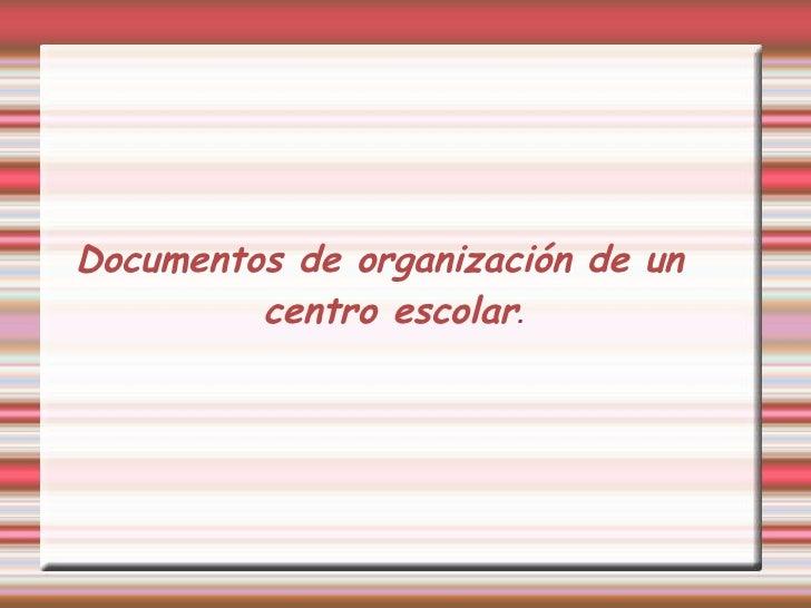 Documentos de organización de un centro escolar .