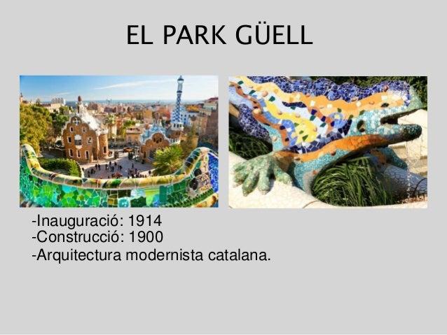 EL PARK GÜELL -Inauguració: 1914 -Construcció: 1900 -Arquitectura modernista catalana.
