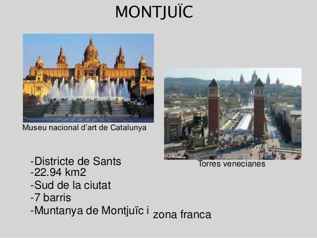MONTJUÏC Museu nacional d'art de Catalunya -Districte de Sants -22.94 km2 -Sud de la ciutat -7 barris -Muntanya de Montjuï...