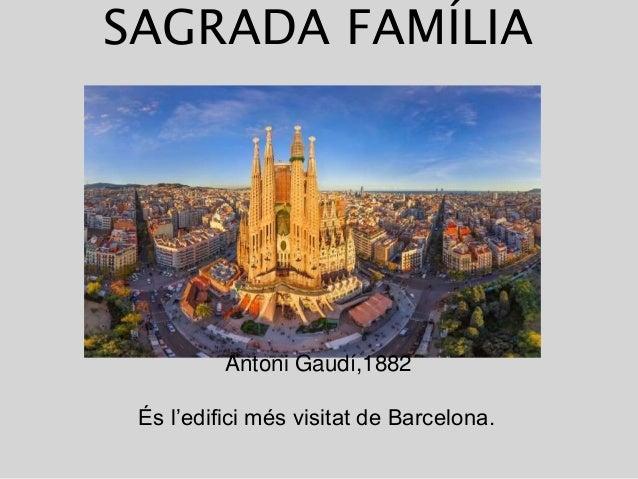 SAGRADA FAMÍLIA Antoni Gaudí,1882 És l'edifici més visitat de Barcelona.