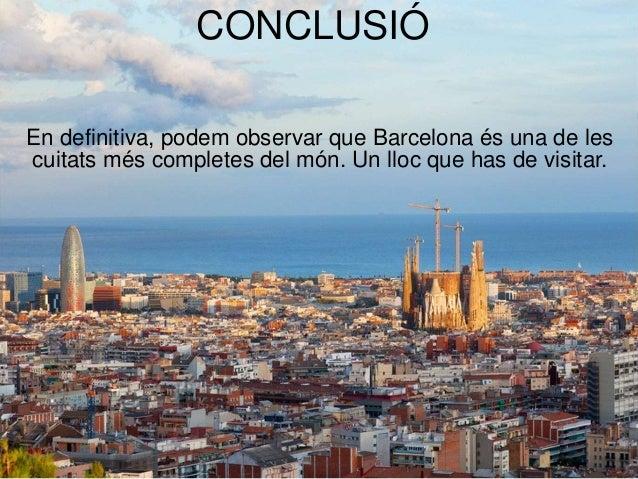 CONCLUSIÓCONCLUSIÓ En definitiva, podem observar que Barcelona és una de les cuitats més completes del món. Un lloc que ha...