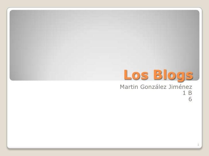 Los Blogs<br />Martin González Jiménez<br />1 B<br />6<br />1<br />