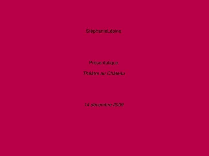 StéphanieLépine<br />Présentatique<br />Théâtre au Château<br />14 décembre 2009<br />