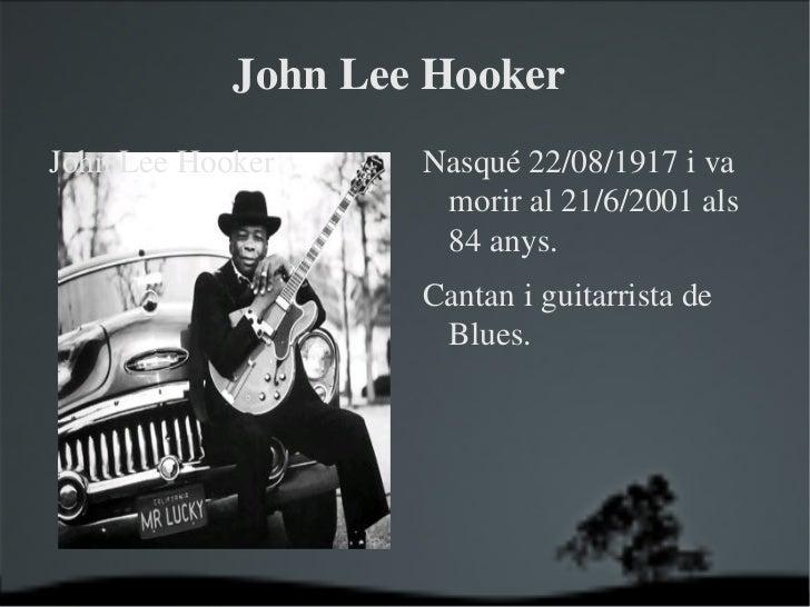 JohnLeeHookerJohnLeeHooker       Nasqué22/08/1917iva                       moriral21/6/2001als               ...