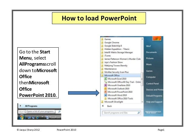 How to load PowerPoint  Go to the Start  Menu, select  AllProgramsscroll  down toMicrosoft  Office  thenMicrosoft  Office ...