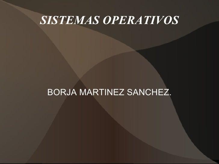 SISTEMAS OPERATIVOS BORJA MARTINEZ SANCHEZ.