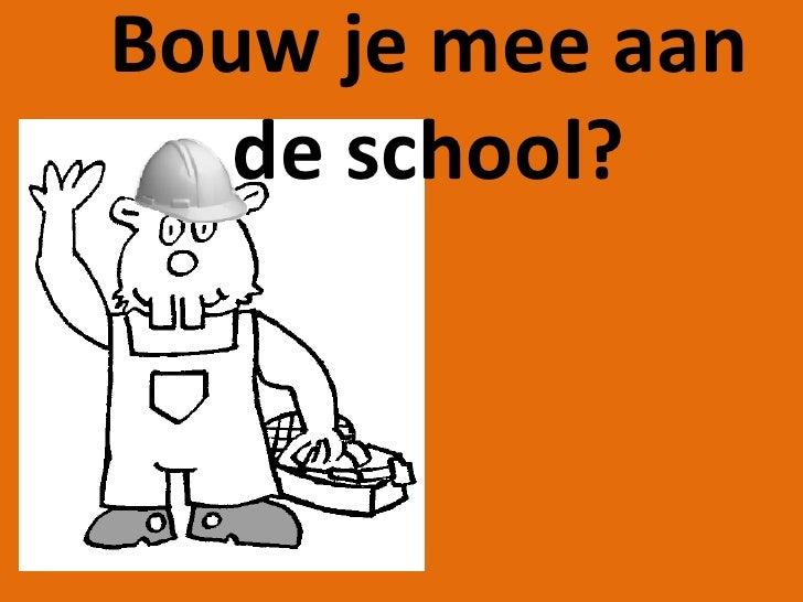 Bouw je mee aan de school?