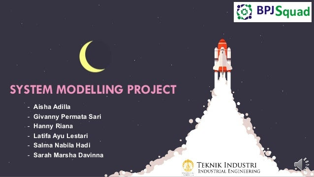 SYSTEM MODELLING PROJECT - Aisha Adilla - Givanny Permata Sari - Hanny Riana - Latifa Ayu Lestari - Salma Nabila Hadi - Sa...